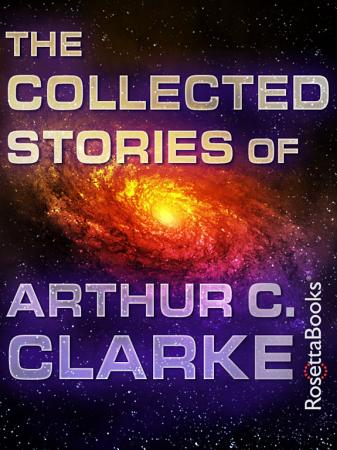The Collected Stories of Arthur C  Clarke PDF