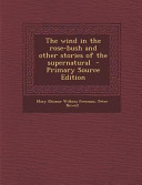 The Wind in the Rose Bush and Other Stories of the Supernatural   Primary Source Edition PDF