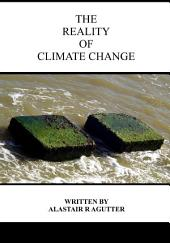 The Reality of Climate Change Book: The Biggest Threat To All of Humanity and Life Forms on Earth