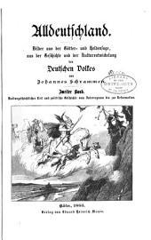 Alldeutschland: Bilder aus der Götter- und Heldensage, aus der Geschichte und der Kulturentwickelung des deutschen Volkes, Band 2
