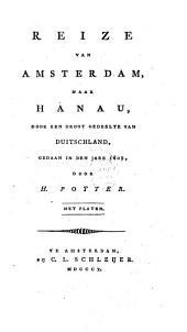 Reize van Amsterdam, naar Hanau, door een groot gedeelte van Duitschland, gedaan in den jare 1809