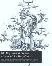 Old English and French Ornament: for the Interior Embellishment of Houses, for Carvers and Decorators: With Designs for Doors, Windows, Fire-places and Chimney Glasses, Ornamental Furniture, &c., &c