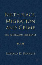 Birthplace, Migration and Crime: The Australian Experience