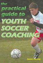 The Practical Guide to Youth Soccer Coaching