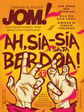 Isu 42 - Majalah Jom!: Ah, Sia-sia Saja Berdoa!