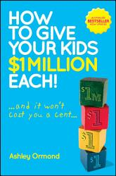 How To Give Your Kids 1 Million Each And It Won T Cost You A Cent  Book PDF