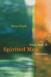 Spirited Men: Story, Soul and Substance