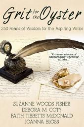 Grit for the Oyster: 250 Pearls of Wisdom for Aspiring Writers