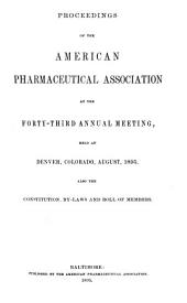 Proceedings of the American Pharmaceutical Association at the Annual Meeting: Volume 43