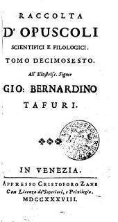 RACCOLTA D'OPUSCOLI SCIENTIFICI, E FILOLOGICI.: TOMO DECIMOSESTO, Volume 16