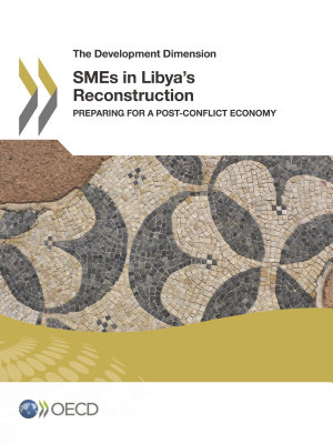 The Development Dimension Smes In Libya S Reconstruction Preparing For A Post Conflict Economy 2