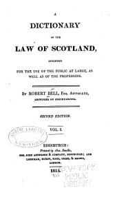 A Dictionary of the Law of Scotland: Intended for the Use of the Public at Large, as Well as of the Profession, Volume 1