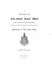 A Memoir of Lieut.-Colonel Samuel Ward, First Rhode Island Regiment, Army of the American Revolution: With a Genealogy of the Ward Family