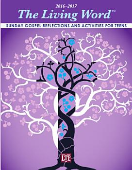 The Living Word    2016 2017  Sunday Gospel Reflections and Activities for Teens PDF