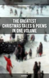 The Greatest Christmas Tales & Poems in One Volume (Illustrated): A Christmas Carol, The Gift of the Magi, Life and Adventures of Santa Claus, The Heavenly Christmas Tree, Little Women, The Nutcracker and the Mouse King, The Wonderful Life of Christ…