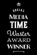 Social Media Time Waster Award Winner  110 Page Blank Journal Funny Office Award Great for Coworker  Boss  Manager  Employee Gag Gift Idea