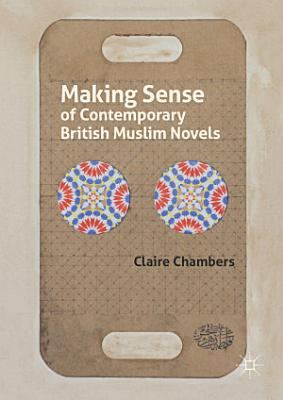 Making Sense of Contemporary British Muslim Novels PDF
