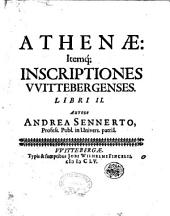 Athenae: itemque inscriptiones Vuittebergenses. Libri 2. Autore Andrea Sennerto profess. publ. in Univers. patria