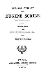 Théâtre complète de M. Eugène Scribe: Volume23