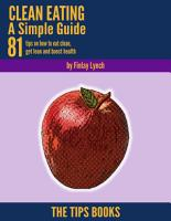 Clean Eating a Simple Guide  81 Tips On How to Eat Clean  Get Lean and Boost Health PDF