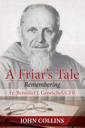 A Friar's Tale: Remembering Fr. Benedict J. Groeschel, CFR
