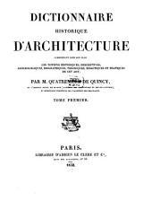 Dictionnaire historique d'architecture: comprenant dans son plan les notions historiques, descriptives, archaeologiques, biographiques, théoriques, didactiques et pratiques de cet art, Volume1