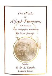 The works of Alfred Tennyson. With 25 illustr. With photogr. illustr. by P. Jennings