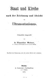 Staat und Kirche nach der Zeichnung und Absicht des Ultramontanismus: urkundlich dargestellt