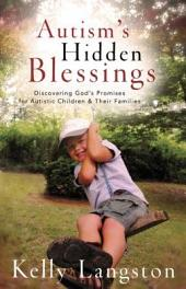 Autism's Hidden Blessings: Discovering God's Promises for Autistic Children and Their Families