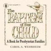 The Baptism of Your Child: A Book for Presbyterian Families