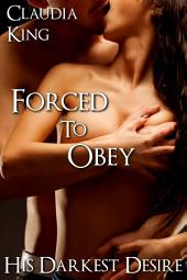 Forced to Obey: His Darkest Desire, Part 2 (BDSM Erotic Romance)