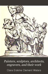 Painters, Sculptors, Architects, Engravers, and Their Works: A Handbook
