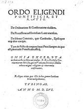 Ordo eligendi Pontificis et ratio. De ordinatione & consecratione ejusdem ... Omnia Excerpta verbum verbo ex libro cui titulus: S. Ro. Ecclesiae Cerimoniarum libri sex (etc.)