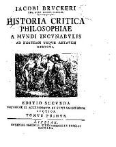 Iacobi Brvckeri ... Historia critica philosophiae a mvndi incvnabvlis ad nostram vsqve aetatem dedvcta: Volume 1