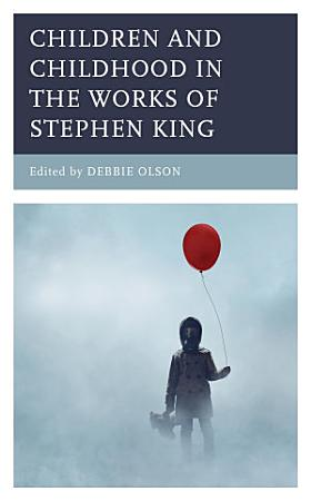 Children and Childhood in the Works of Stephen King PDF