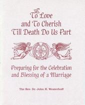 To Love and To Cherish Until Death Do Us Part: Preparing for the Celebration and Blessing of a Marriage