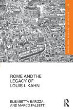 Rome and the Legacy of Louis I. Kahn