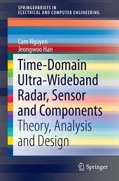 Time-Domain Ultra-Wideband Radar, Sensor and Components: Theory, Analysis and Design