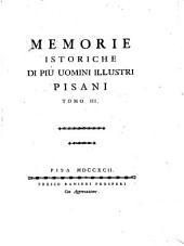 Memorie istoriche di più uomini illustri pisani: Volume 3