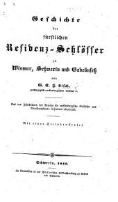 Geschichte der fürstlichen Residenz-Schlösser zu Wismar, Schwerin und Gadebusch ... Mit einer Steindrucktafel