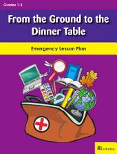 From the Ground to the Dinner Table: Emergency Lesson Plan