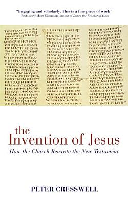 The Invention of Jesus  How the Church Rewrote the New Testament PDF