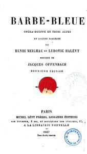 Barbe-Bleue opéra-bouffe en trois actes et quatre tableaux par Henri Meilhac et Ludovic Halevy