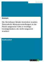 Die Herrnhuter Br  der  Inwiefern wurden Zinzendorfs Missionsvorstellungen in die Praxis umgesetzt  Gibt es wichtige Grundgedanken  die nicht umgesetzt wurden  PDF