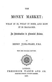 The Money Market: What it Is, what it Does, and how it is Managed : an Introduction to Financial Science