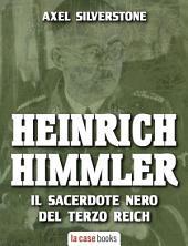 Heinrich Himmler: Il sacerdote nero del Terzo Reich