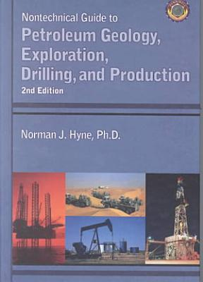 Nontechnical Guide to Petroleum Geology  Exploration  Drilling  and Production PDF