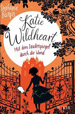 Katie Wildheart     Mit dem Zauberspiegel durch die Wand PDF