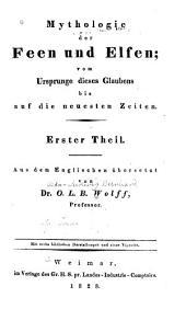 Mythologie der feen und elfen: vom Ursprunge dieses Glaubens bis auf die neuesten Zeiten, Band 1