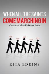 When All the Saints Come Marching In: Chronicles of an Unknown Saint
